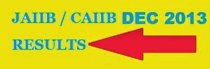 JAIIB CAIIB DEC 2013 RESULTS