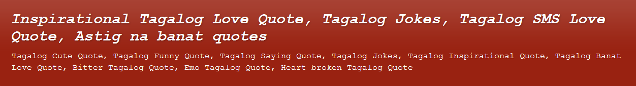 Inspirational Tagalog Love Quotes, Tagalog Jokes, Tagalog SMS Love Quotes, Astig na Banat Quotes