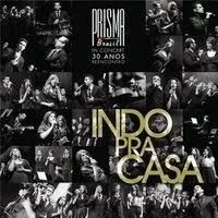 CD completo de -  Prisma Brasil – 30 Anos – Indo Pra Casa