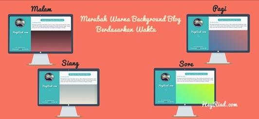 Merubah Warna Background Blog Berdasarkan Waktu
