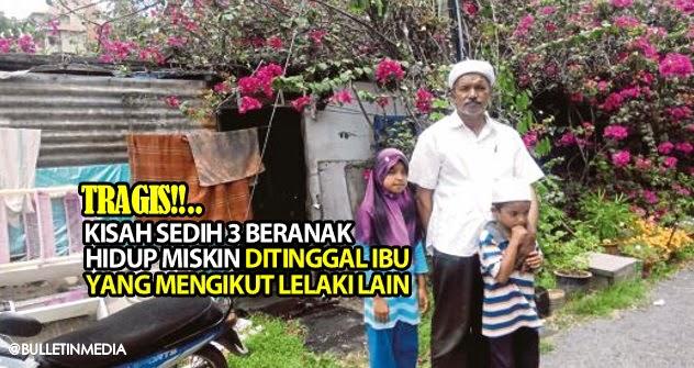 Kisah sedih 3 beranak hidup miskin ditinggal ibu yang mengikut lelaki lain