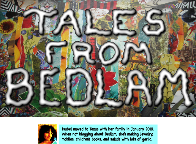 TALES FROM BEDLAM: ISABEL'S BLOG