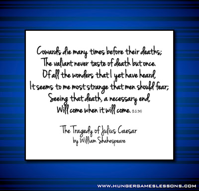 """Cowards die many times before their deaths..."" The Tragedy of Julius Caesar"