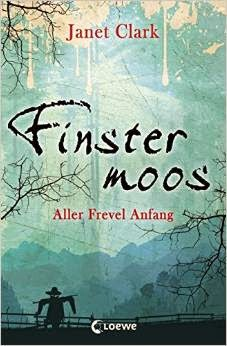 Finstermoos - Aller Frevel Anfang von Janet Clark
