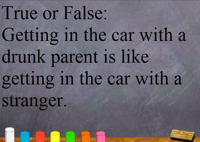 getting in the car with a drunk parent is like getting in the car with a stranger