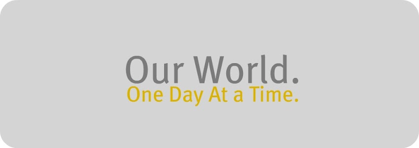 Our world. One day at a time.