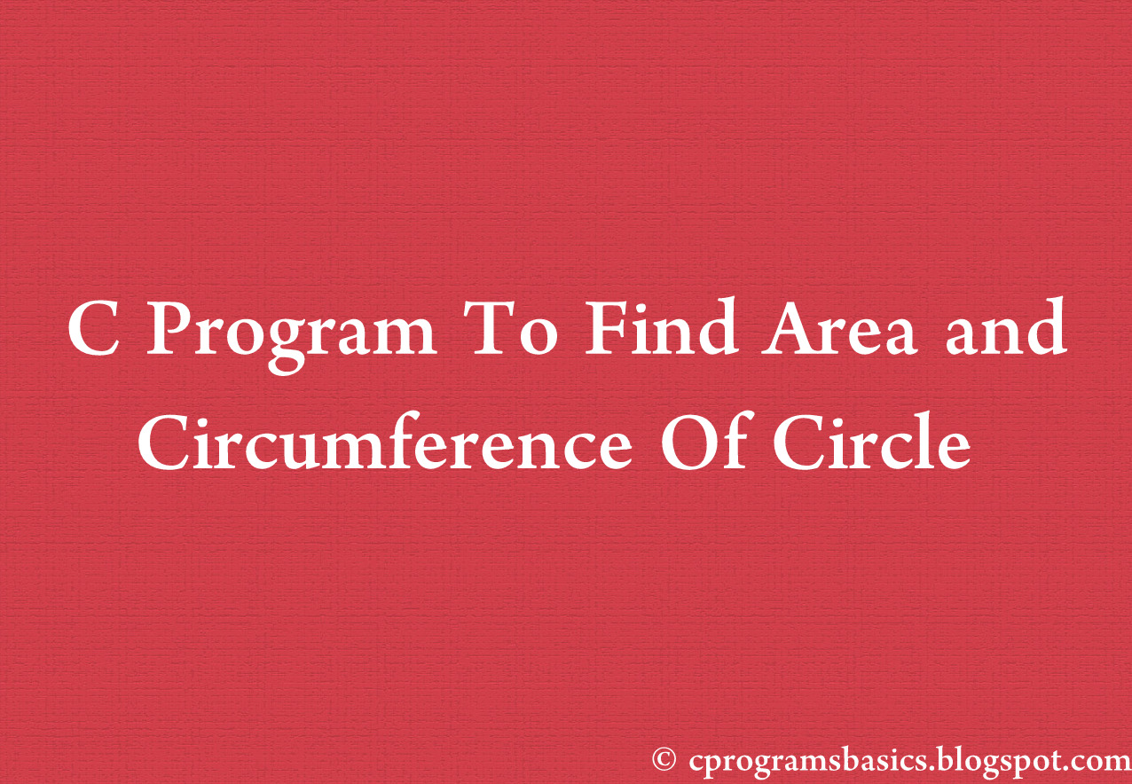 Cprogramsbasics This C Program Will Find Out The Area And Circumference C  Program To Calculate Area