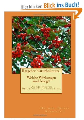 http://www.amazon.de/Ratgeber-Naturheilmittel-Wirkungen-wichtigsten-Heilpflanzen/dp/149295246X/ref=sr_1_1?s=books&ie=UTF8&qid=1405543266&sr=1-1&keywords=ratgeber+naturheilmittel+-+welche+wirkungen+sind+belegt