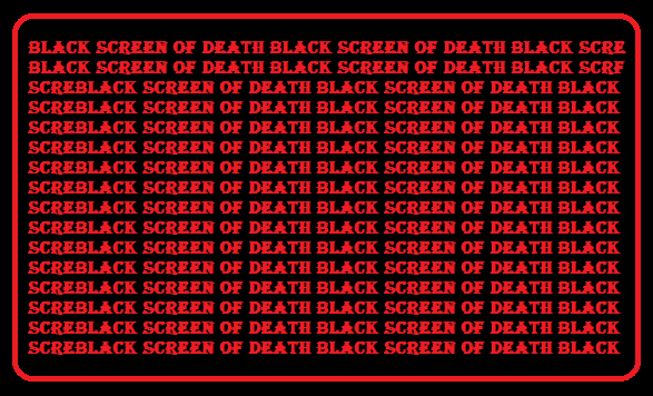 Black screen of death