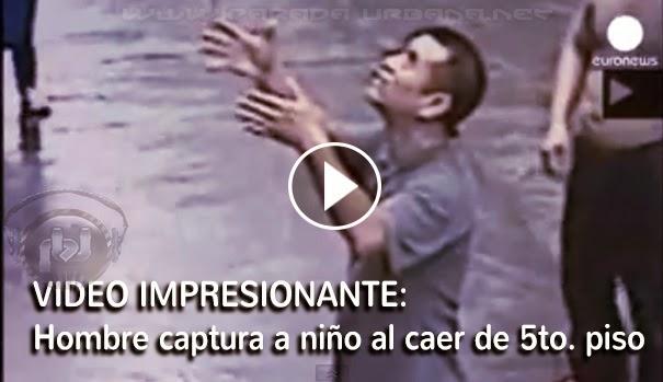 VIDEO IMPRESIONANTE - Hombre captura a niño de un año, al caer de un Edificio