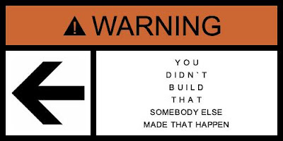 Warning: You Didn't Build That, Somebody Else Made That Happen