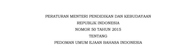 Salinan Permendikbud Nomor 50 Tahun 2015 Tentang Pedoman Umum Ejaan Bahasa Indonesia