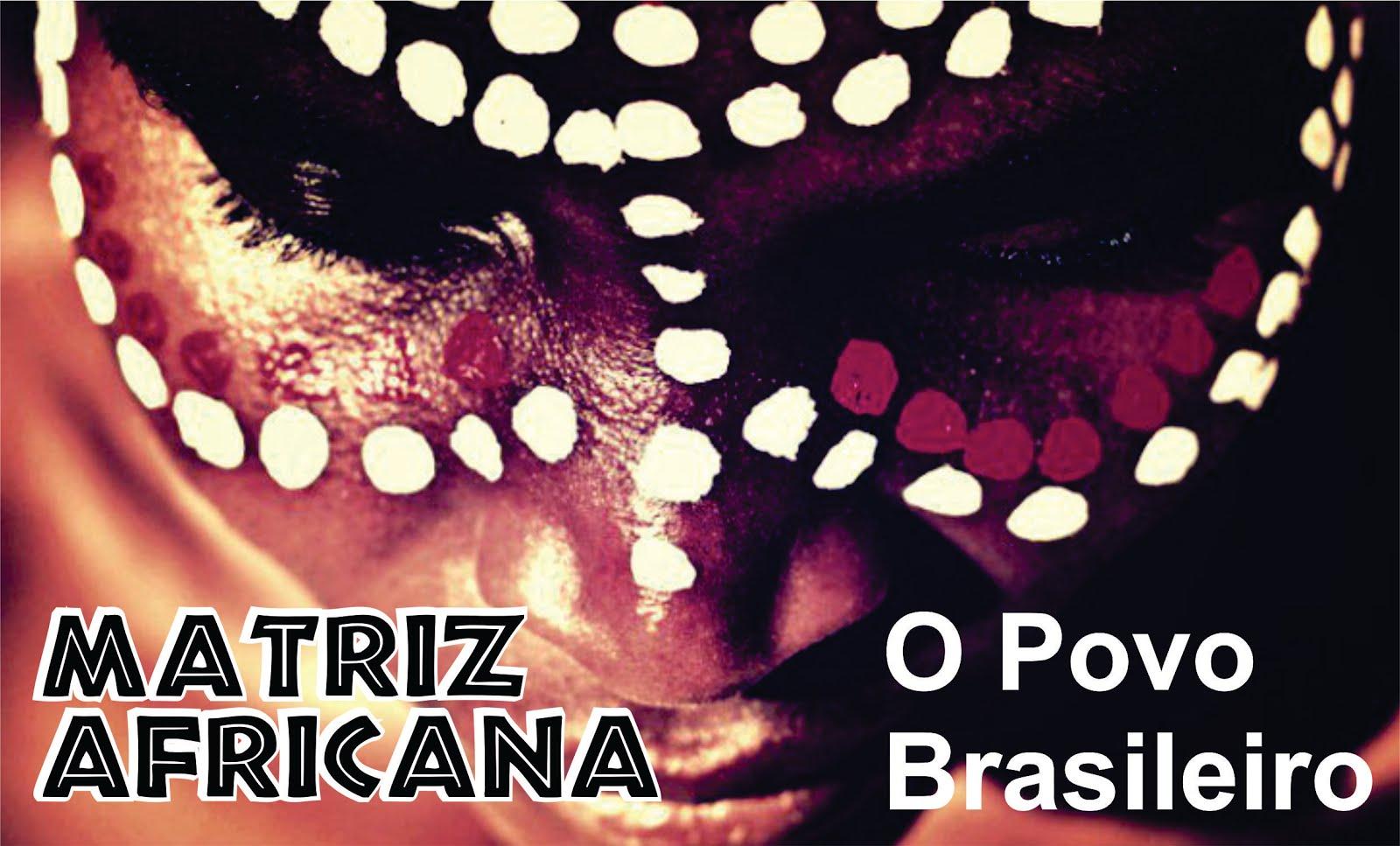 O POVO BRASILEIRO - MATRIZ AFRO