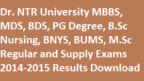 Dr. NTR University MDS, MBBS, BDS, PG Degree 1st, 2nd , 3rd Year 2014-2015 Results Download | www.ntruhs.ap.nic.in ntr university B.Sc Nursing, BNYS, BUMS regular supply results www.manabadi.com