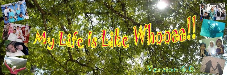 My Life Is Like Whooaa!!