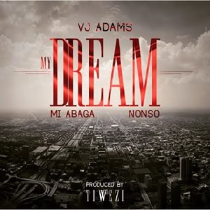 Download My Dream By VJ Adams Ft M.I & Nonso