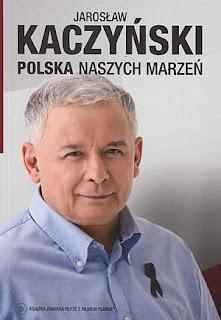 Jarosław Kaczyński. Polska naszych marzeń.