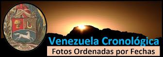 Fotos Históricas de Venezuela ordenadas por fechas.
