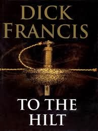 To the Hilt - Authored by Dick Francis - Published in 1996