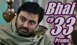 Bhai Episode 33 Promo by Aplus