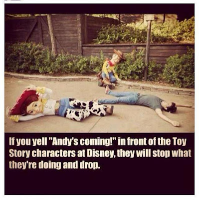 "If you yell ""Andy's coming!"" in front of the Toy Story characters at Disney, they will stop what they're doing and drop."