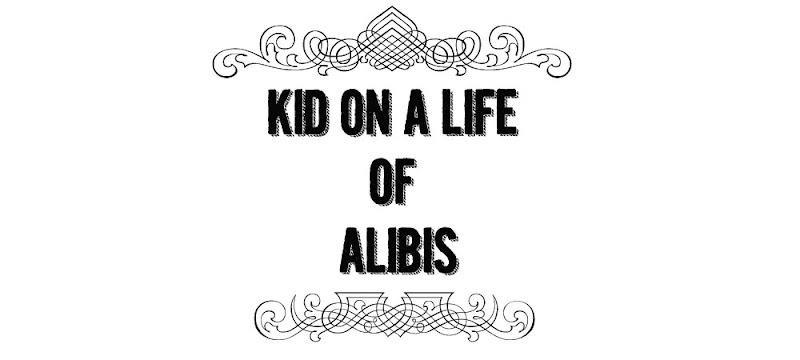 KID ON A LIFE OF ALIBIS