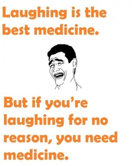 Laughing Is The Best Medicine - But If You're Laughing For No Reason, You Need Medicine
