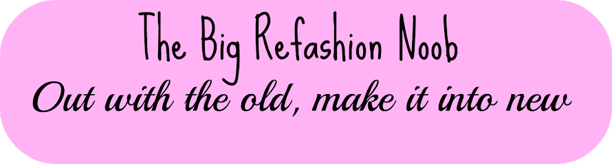 The Big Refashion Noob