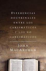 DIFERENCIAS DOCTRINALES ENTRE LOS CARISMÁTICOS Y LOS NO CARISMÁTICOS - JOHN MACARTHUR