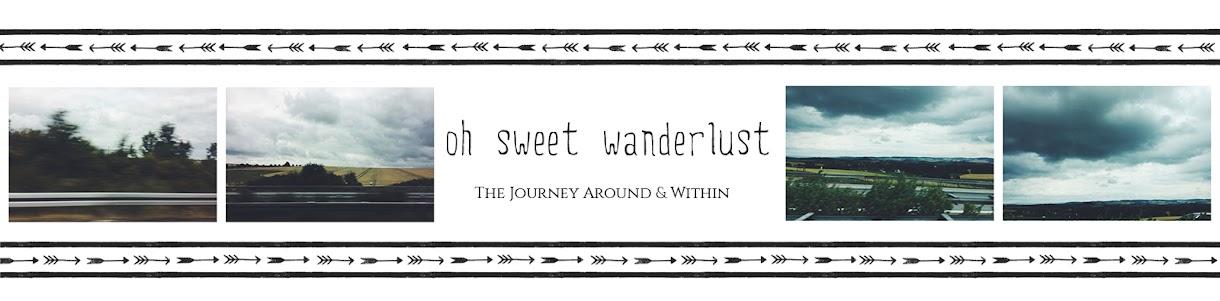 !Oh Sweet Wanderlust!