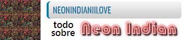 neonindianiilove | Música, Vídeos, Eventos, Noticias y mucho más sobre Neon Indian
