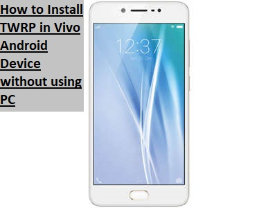 How to Install TWRP in Vivo Android Device without using PC
