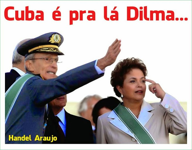 VAI PRA CUBA DILMA!