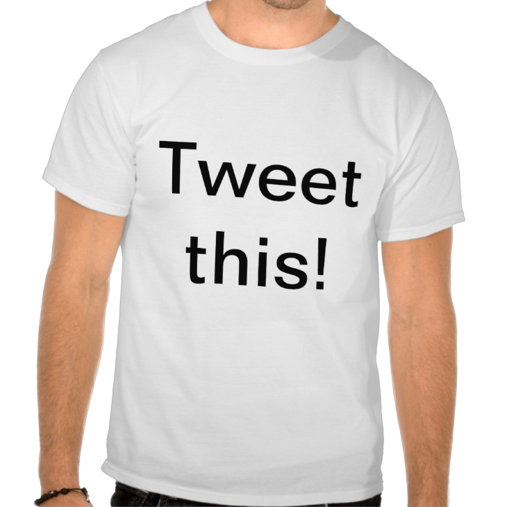 http://www.zazzle.com/tweet_this_t_shirt-235060239938477774