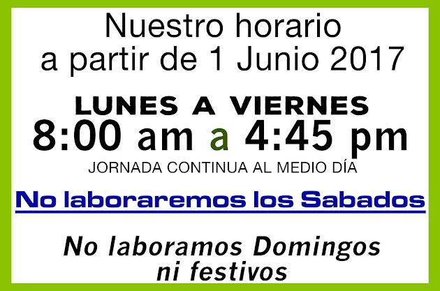 Horario: DESDE JUNIO 1 DE 2017 NO LABORAREMOS LOS SABADOS