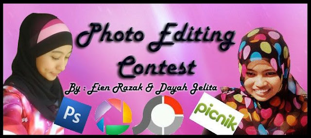 Photo Editing Contest By Eien Razak & Dayah Jelita