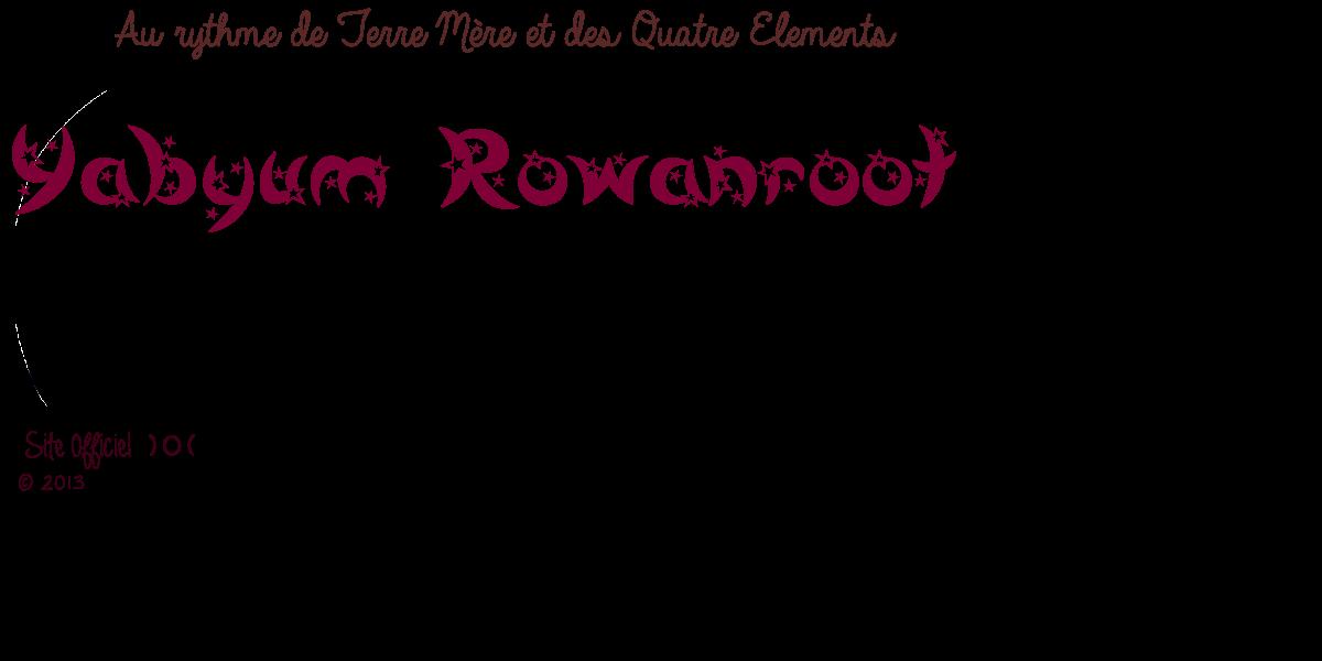 Yabyum Hina Rowanroot - Charmes,sortilèges et magie au quotidien.