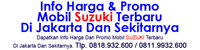 Dealer Mobil Suzuki Jakarta: Promo Mobil Suzuki Jakarta | Kredit & Harga Mobil Suzuki Jakarta
