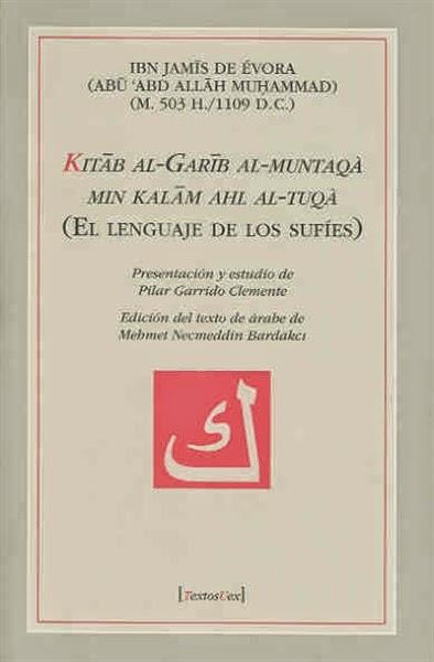 """""""Kitab al-Garib al Muntaqà min kalam ahl al-tuqà = El lenguaje de los Sufíes"""" - Ibn Jamis de Évora"""