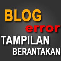 Tampilan Blog Anda Error Atau Berantakan?