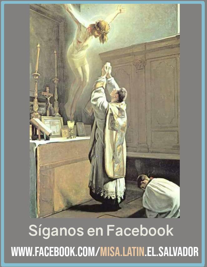 PARA INFO SOBRE MISAS TRIDENTINAS EN EL SALVADOR, C.A. SÍGUENOS EN FACEBOOK: