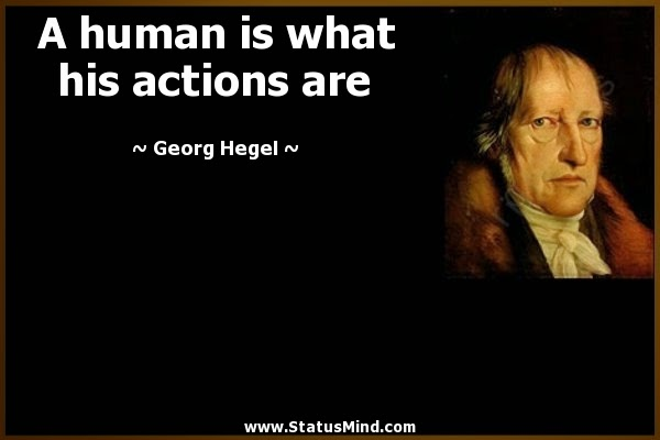 A human is what his actions are.