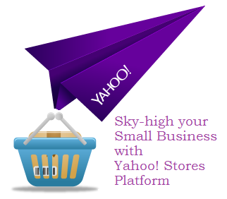 Sky-high your Small Business with Revamped Yahoo Store Platform