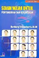 AJIBAYUSTORE  Judul Buku : Senam Wajah Untuk Penyembuhan Dan Kecantikan Pengarang : Bambang Trisnowiyanto, M.OR   Penerbit : Nuha Medika