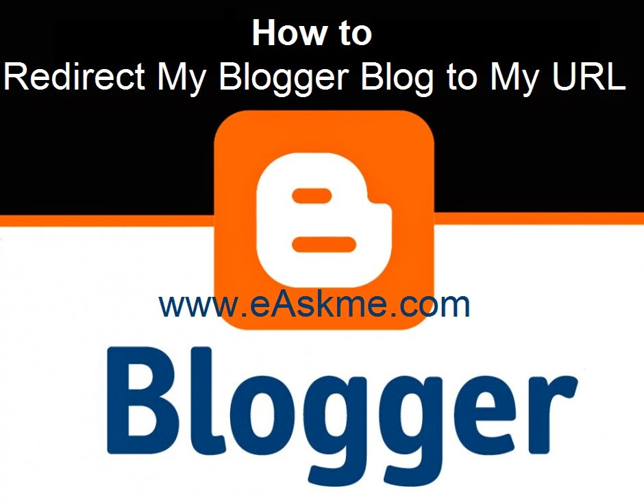 How to Redirect My Blogger Blog to My URL : eAskme
