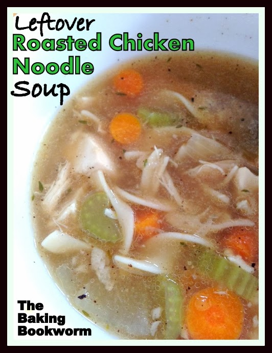 The Baking Bookworm: Leftover Roasted Chicken Noodle Soup