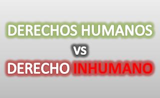 Derechos Humanos vs Derecho Inhumano