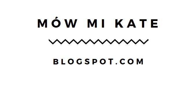 ▪ Mów mi Kate ▪ blog lifestylowy