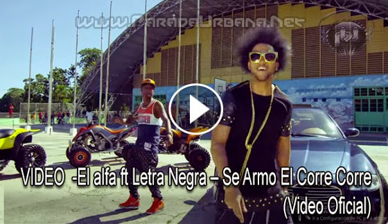 VIDEO ESTRENO - El Alfa ft Letra Negra – Se Armo El Corre Corre (Video Oficial)