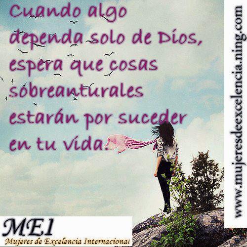 Cuando algo dependa solo de Dios espera, que cosas sobrenaturales estarán por suceder en tu vida...